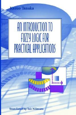 An Introduction to Fuzzy Logic for Practical Applications By Tanaka, Kazuo/ Niimura, Tak (TRN)