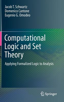 Computational Logic and Set Theory By Schwartz, Jacob T./ Cantone, Domenico/ Omodeo, Eugenio G./ Davis, Martin (FRW)