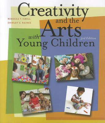 Creativity and the Arts With Young Children By Isbell, Rebecca/ Raines, Shirley C.